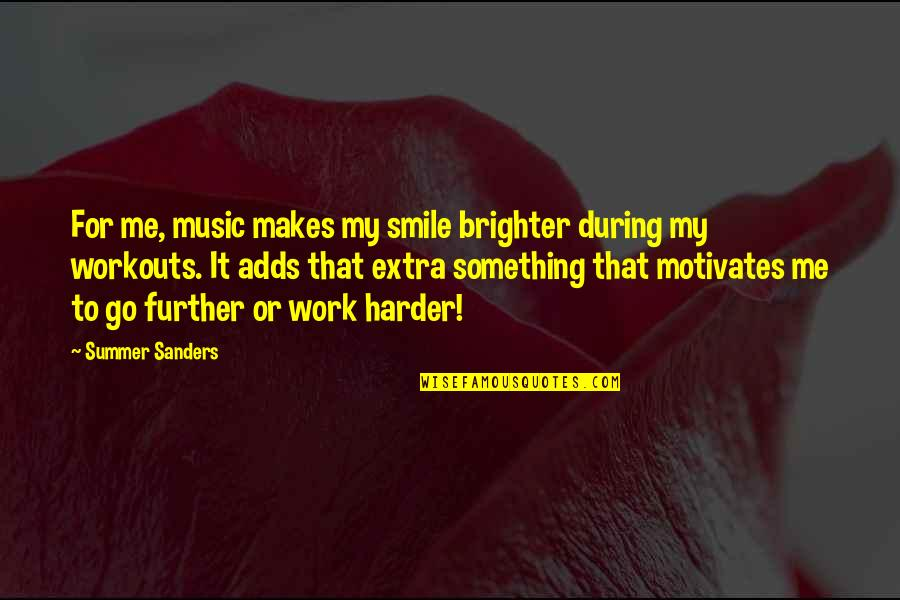 Smile And Work Quotes By Summer Sanders: For me, music makes my smile brighter during