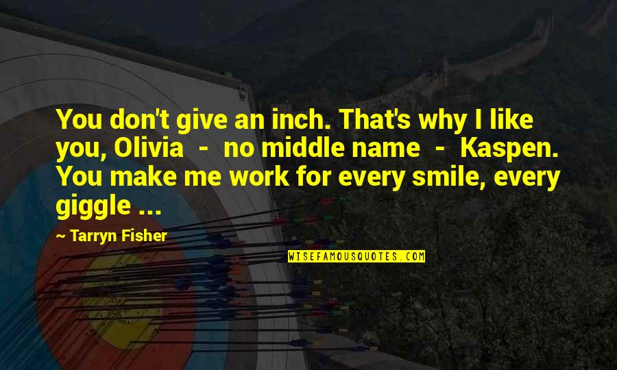 Smile And Work Quotes By Tarryn Fisher: You don't give an inch. That's why I