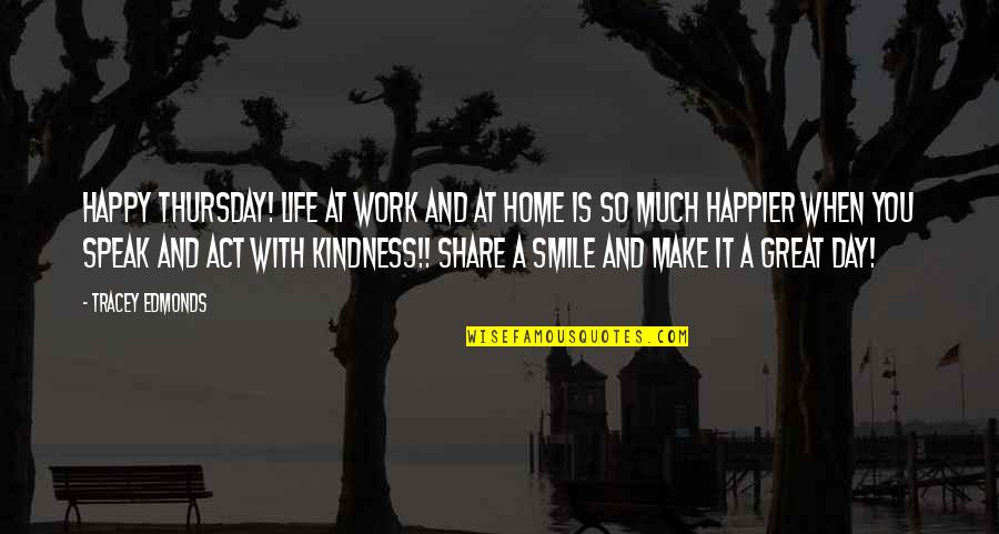 Smile And Work Quotes By Tracey Edmonds: Happy Thursday! Life at work and at home