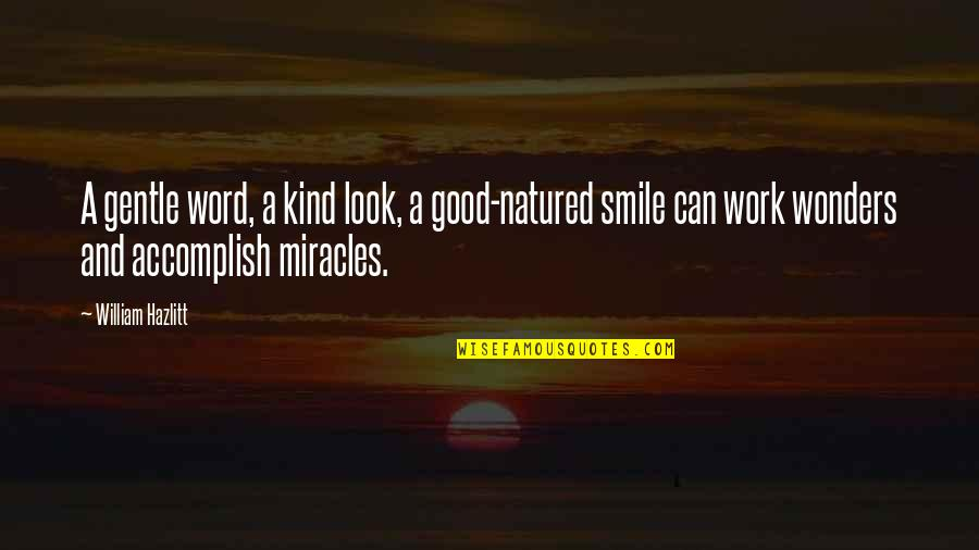 Smile And Work Quotes By William Hazlitt: A gentle word, a kind look, a good-natured