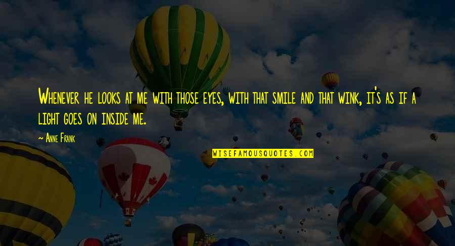 Smile At Me Quotes By Anne Frank: Whenever he looks at me with those eyes,