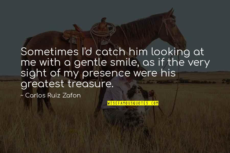 Smile At Me Quotes By Carlos Ruiz Zafon: Sometimes I'd catch him looking at me with