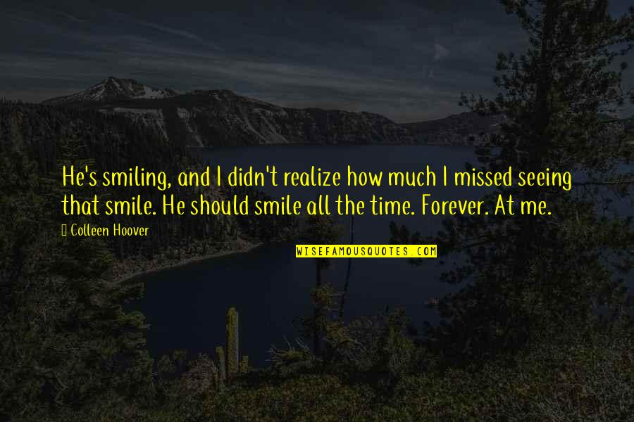 Smile At Me Quotes By Colleen Hoover: He's smiling, and I didn't realize how much