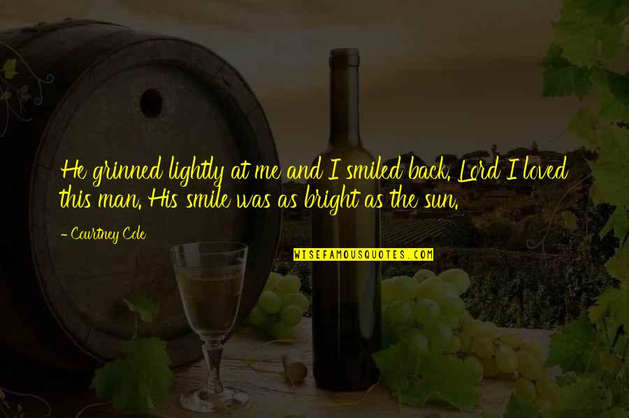 Smile At Me Quotes By Courtney Cole: He grinned lightly at me and I smiled