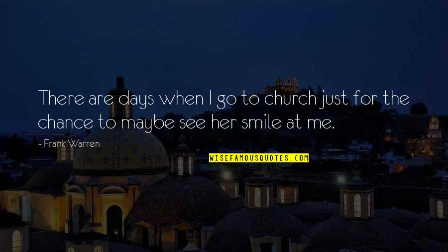 Smile At Me Quotes By Frank Warren: There are days when I go to church