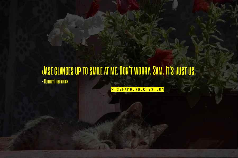 Smile At Me Quotes By Huntley Fitzpatrick: Jase glances up to smile at me. Don't