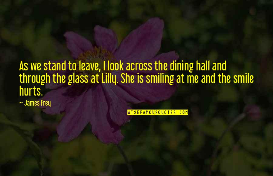 Smile At Me Quotes By James Frey: As we stand to leave, I look across