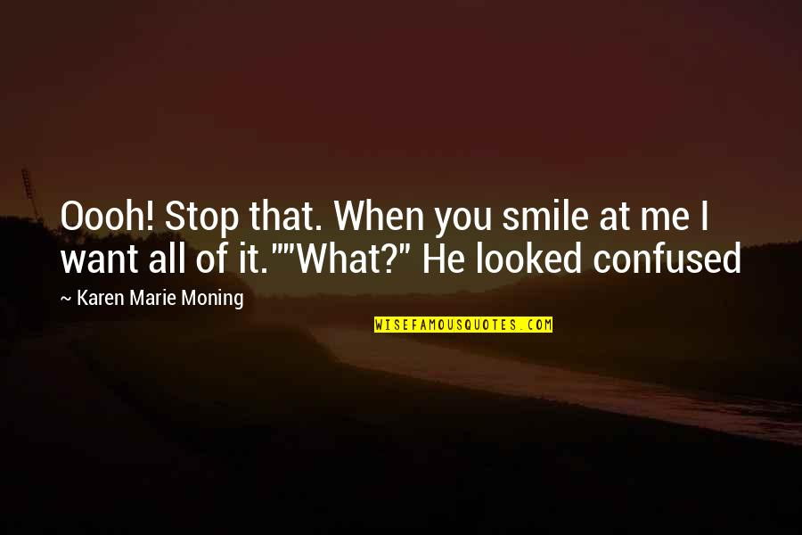 Smile At Me Quotes By Karen Marie Moning: Oooh! Stop that. When you smile at me