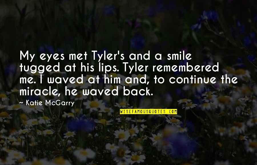 Smile At Me Quotes By Katie McGarry: My eyes met Tyler's and a smile tugged