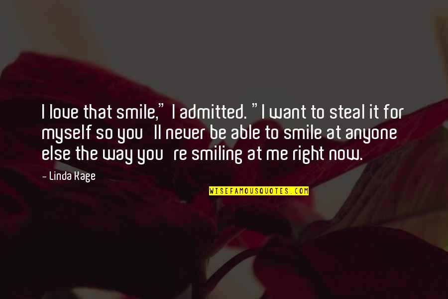 "Smile At Me Quotes By Linda Kage: I love that smile,"" I admitted. ""I want"
