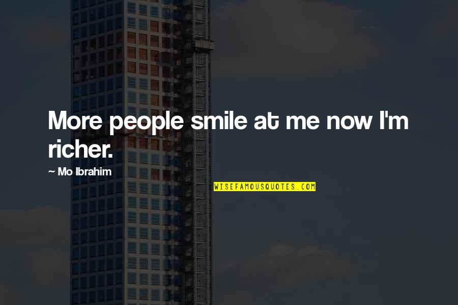 Smile At Me Quotes By Mo Ibrahim: More people smile at me now I'm richer.