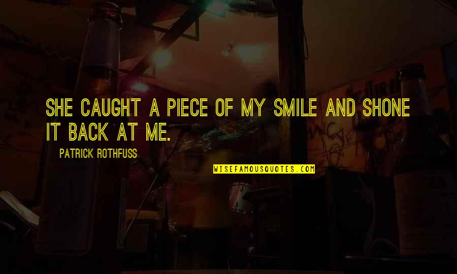 Smile At Me Quotes By Patrick Rothfuss: She caught a piece of my smile and