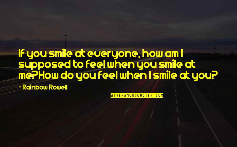 Smile At Me Quotes By Rainbow Rowell: If you smile at everyone, how am I