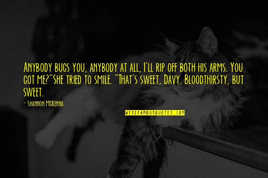Smile At Me Quotes By Shannon McKenna: Anybody bugs you, anybody at all, I'll rip