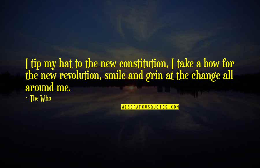 Smile At Me Quotes By The Who: I tip my hat to the new constitution,