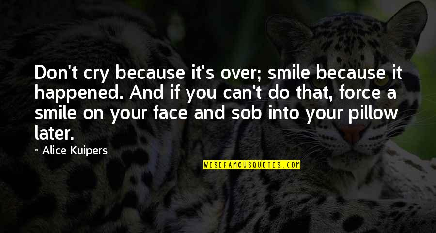 Smile Because I Can Quotes By Alice Kuipers: Don't cry because it's over; smile because it