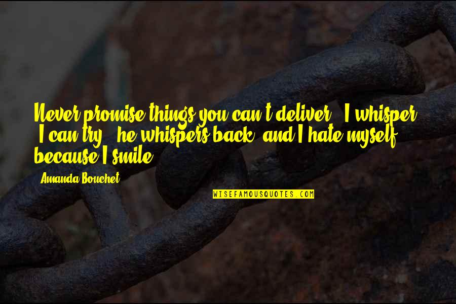 "Smile Because I Can Quotes By Amanda Bouchet: Never promise things you can't deliver,"" I whisper."