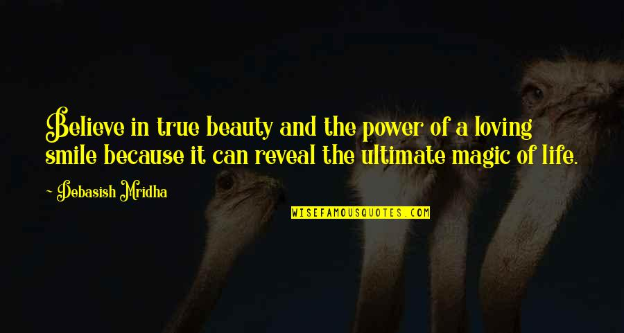 Smile Because I Can Quotes By Debasish Mridha: Believe in true beauty and the power of