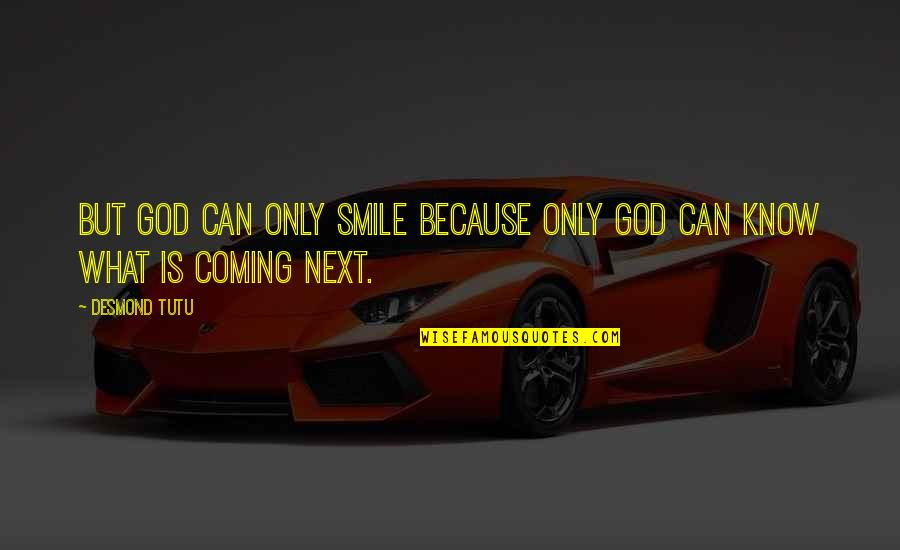 Smile Because I Can Quotes By Desmond Tutu: But God can only smile because only God