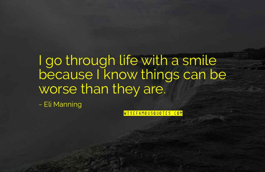 Smile Because I Can Quotes By Eli Manning: I go through life with a smile because