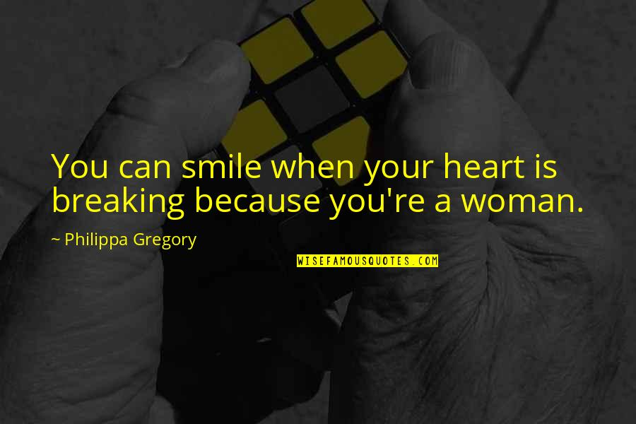 Smile Because I Can Quotes By Philippa Gregory: You can smile when your heart is breaking