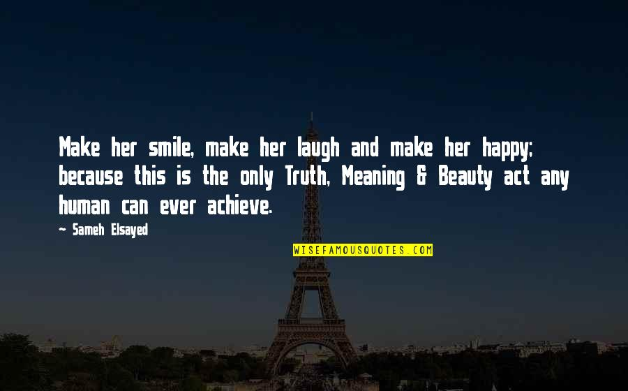Smile Because I Can Quotes By Sameh Elsayed: Make her smile, make her laugh and make