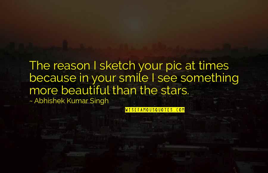 Smile Because Of You Quotes By Abhishek Kumar Singh: The reason I sketch your pic at times