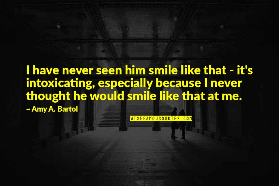 Smile Because Of You Quotes By Amy A. Bartol: I have never seen him smile like that