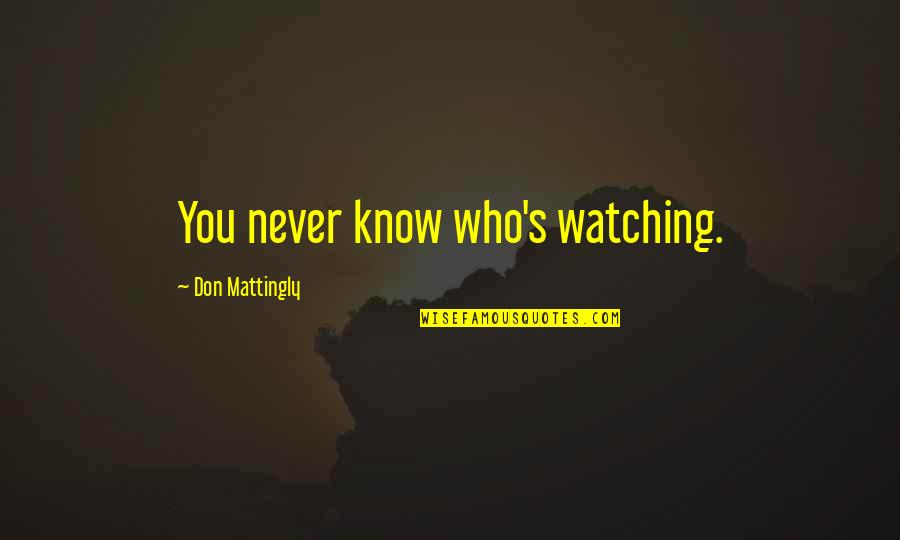 Smile Because Of You Quotes By Don Mattingly: You never know who's watching.