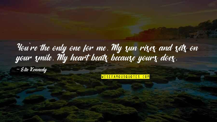 Smile Because Of You Quotes By Elle Kennedy: You're the only one for me. My sun