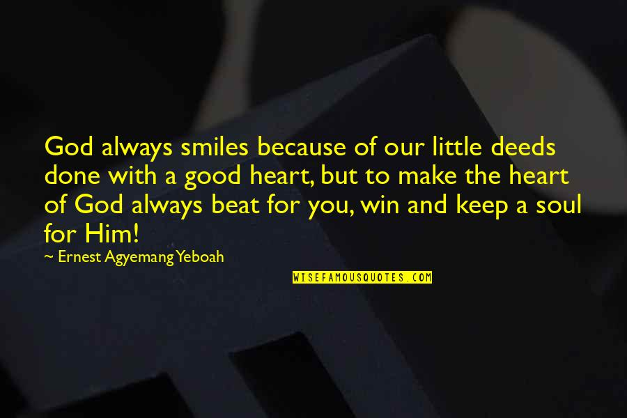 Smile Because Of You Quotes By Ernest Agyemang Yeboah: God always smiles because of our little deeds