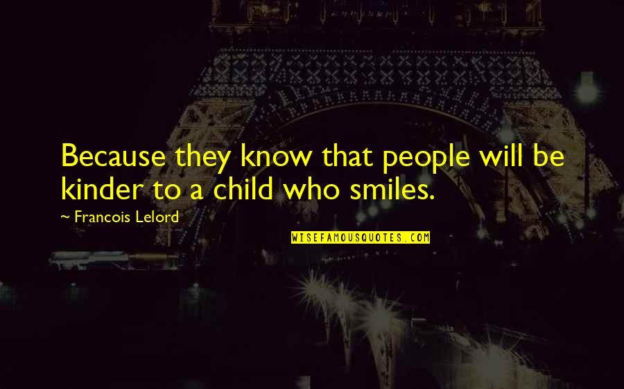 Smile Because Of You Quotes By Francois Lelord: Because they know that people will be kinder