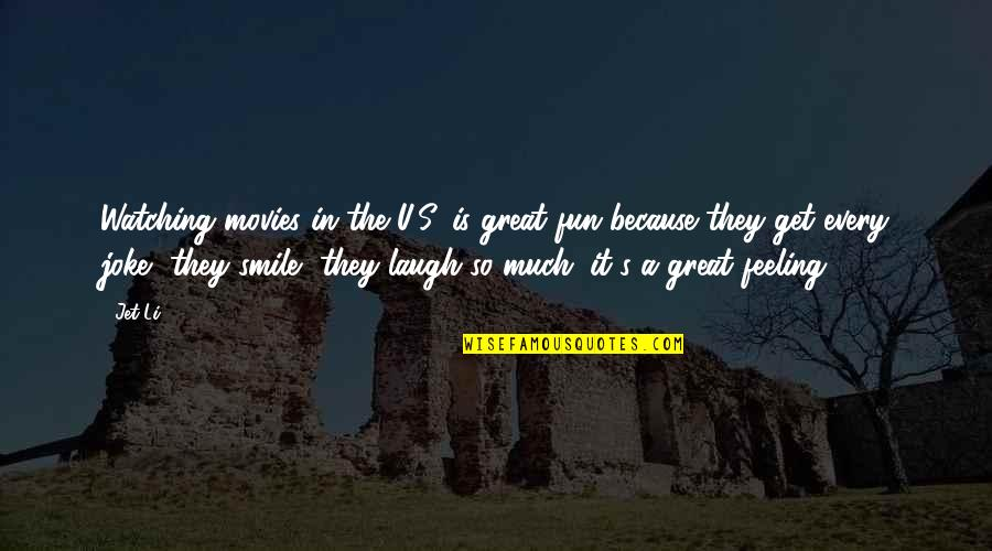 Smile Because Of You Quotes By Jet Li: Watching movies in the U.S. is great fun