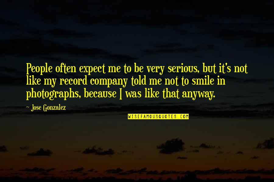 Smile Because Of You Quotes By Jose Gonzalez: People often expect me to be very serious,
