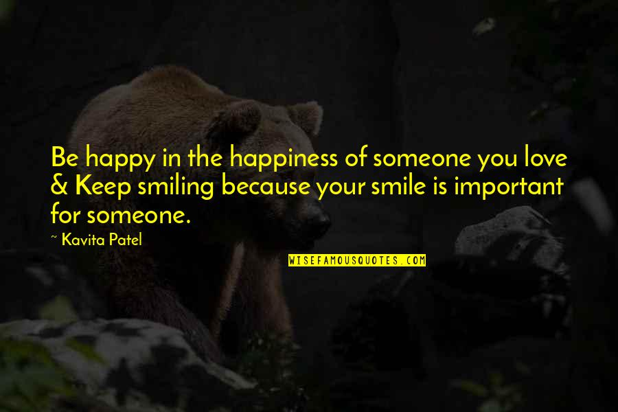Smile Because Of You Quotes By Kavita Patel: Be happy in the happiness of someone you
