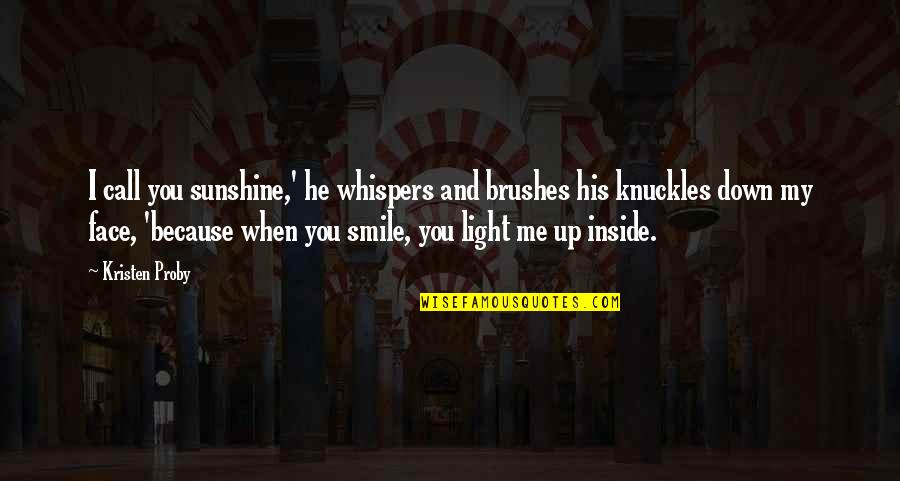 Smile Because Of You Quotes By Kristen Proby: I call you sunshine,' he whispers and brushes