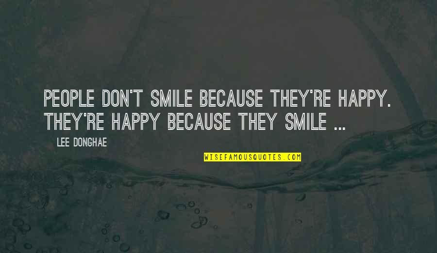 Smile Because Of You Quotes By Lee Donghae: People don't smile because they're happy. They're happy