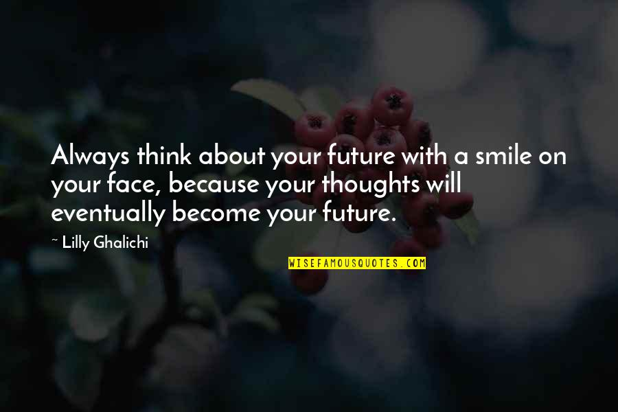 Smile Because Of You Quotes By Lilly Ghalichi: Always think about your future with a smile