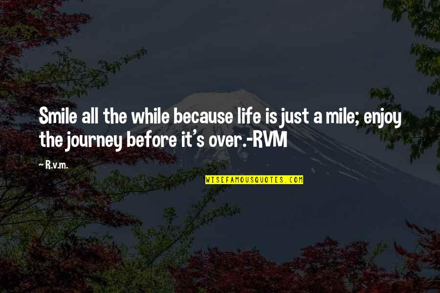 Smile Because Of You Quotes By R.v.m.: Smile all the while because life is just