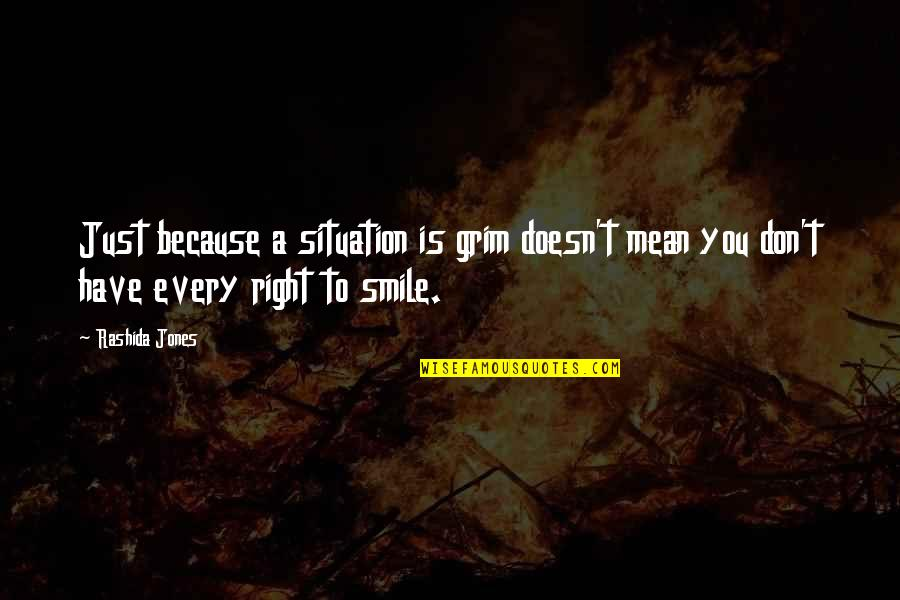 Smile Because Of You Quotes By Rashida Jones: Just because a situation is grim doesn't mean