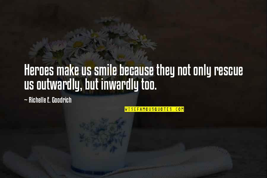Smile Because Of You Quotes By Richelle E. Goodrich: Heroes make us smile because they not only