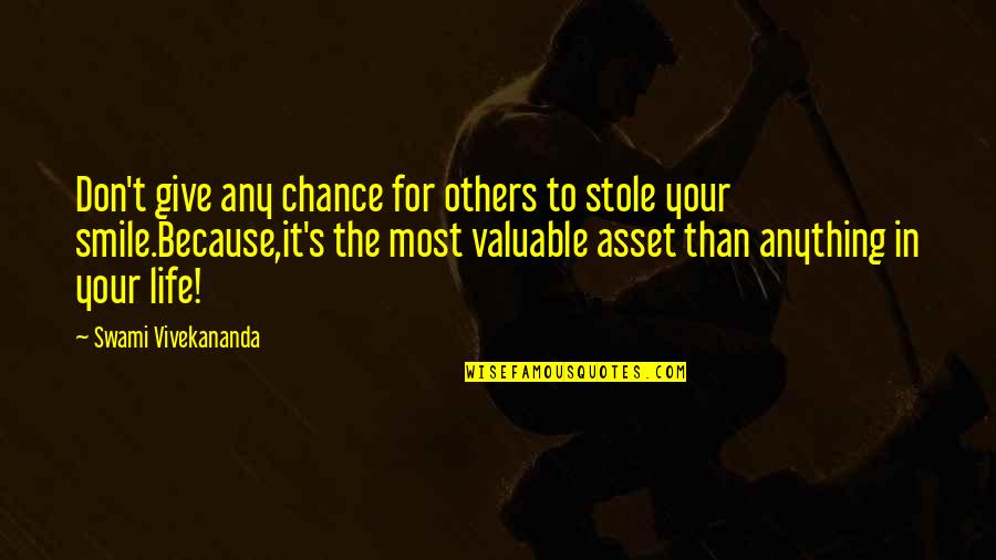 Smile Because Of You Quotes By Swami Vivekananda: Don't give any chance for others to stole