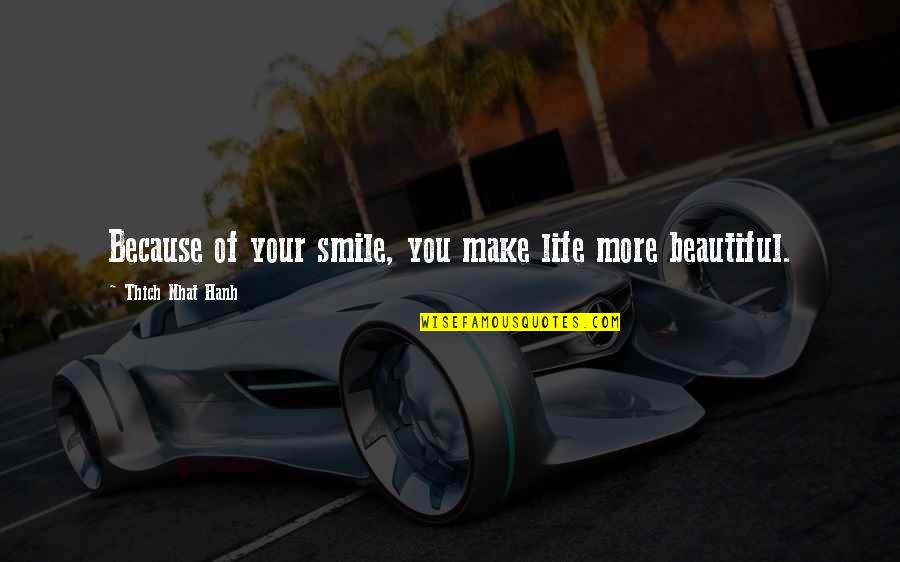 Smile Because Of You Quotes By Thich Nhat Hanh: Because of your smile, you make life more
