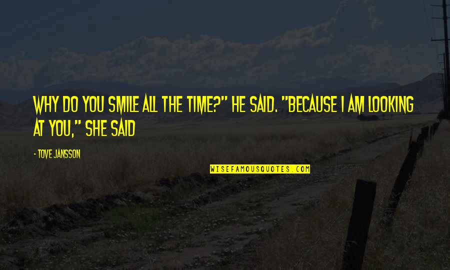 "Smile Because Of You Quotes By Tove Jansson: Why do you smile all the time?"" he"