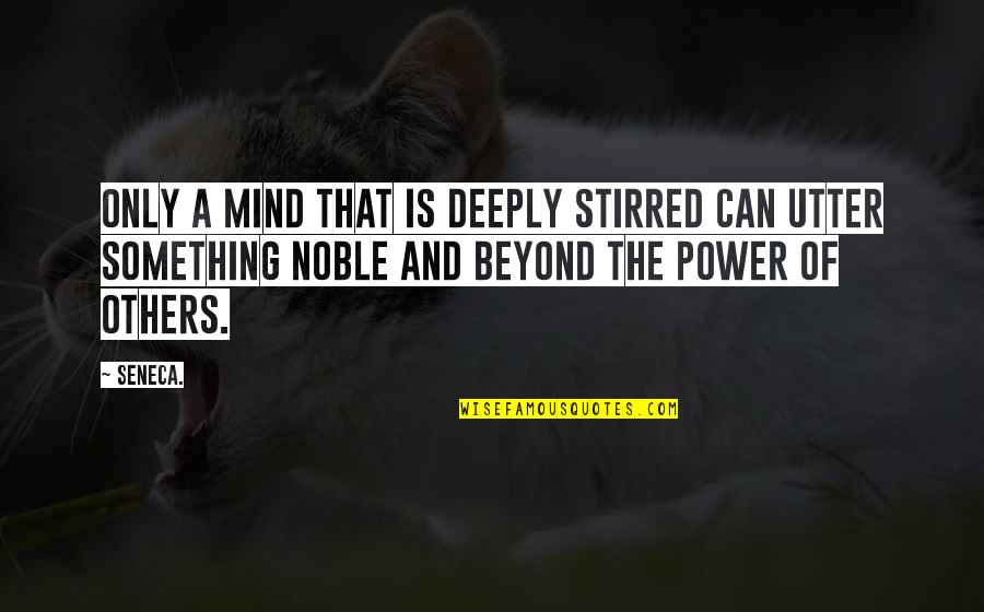 Smile Despite Of Everything Quotes By Seneca.: Only a mind that is deeply stirred can