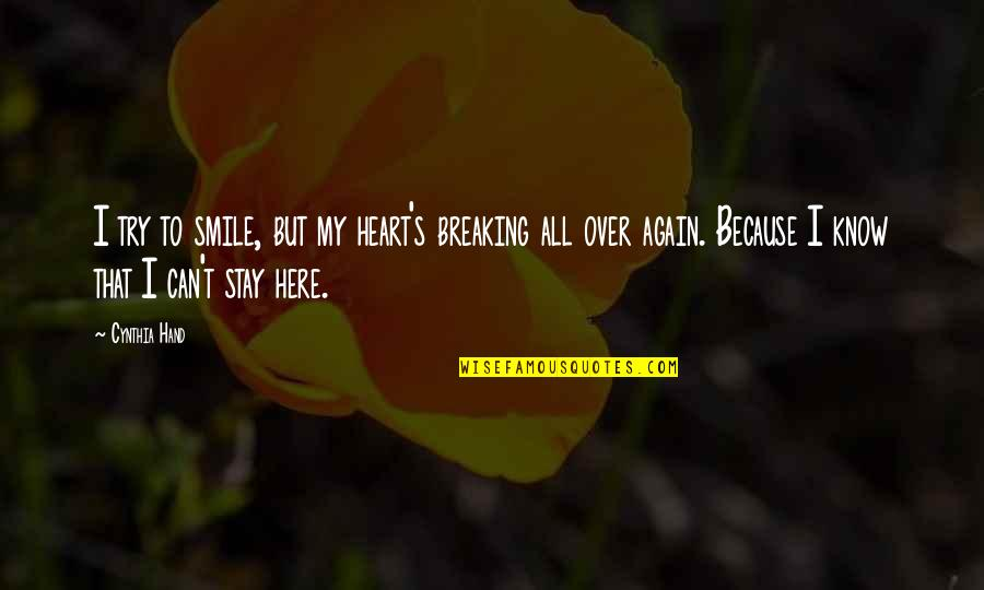 Smile Even If Your Heart Is Breaking Quotes By Cynthia Hand: I try to smile, but my heart's breaking