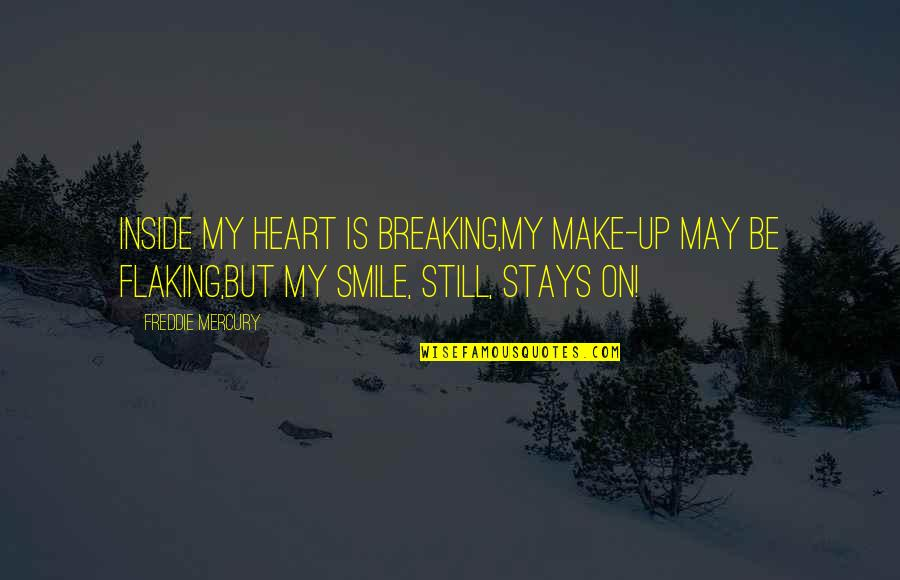 Smile Even If Your Heart Is Breaking Quotes By Freddie Mercury: Inside my heart is breaking,My make-up may be