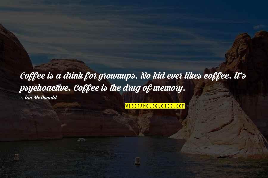 Smile Even If Your Heart Is Breaking Quotes By Ian McDonald: Coffee is a drink for grownups. No kid
