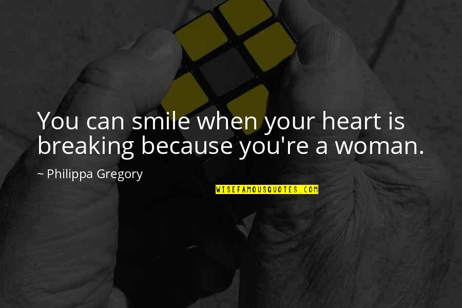 Smile Even If Your Heart Is Breaking Quotes By Philippa Gregory: You can smile when your heart is breaking
