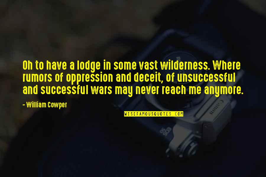 Smile Even If Your Heart Is Breaking Quotes By William Cowper: Oh to have a lodge in some vast
